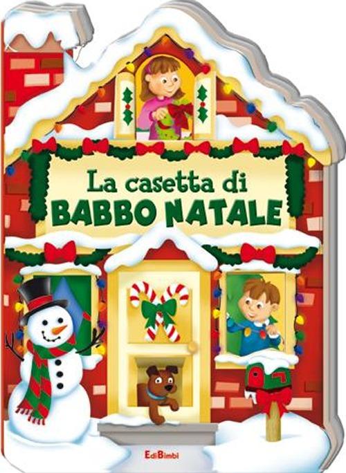 La casetta di Babbo Natale. Casette di Natale. Ediz. illustrata