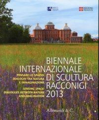 Biennale Internazionale di Scultura Racconigi 2013. Pensare lo spazio. Dialoghi tra natura e immaginazione