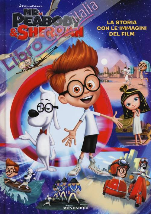 Mr. Peabody & Sherman. La storia con le immagini del film. Ediz. illustrata