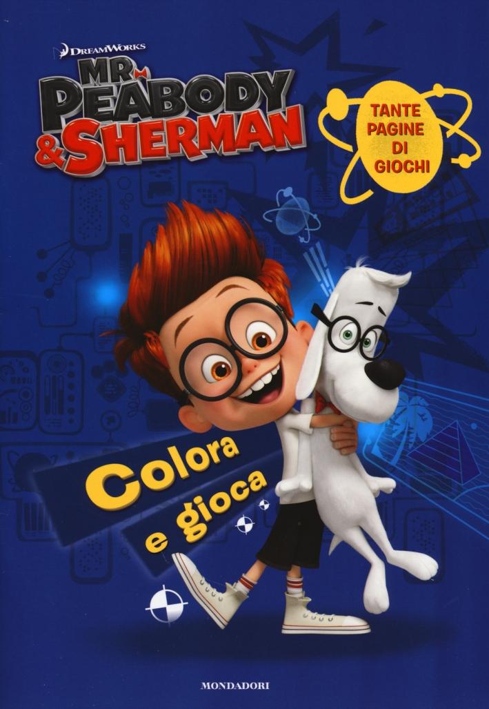 Mr. Peabody & Sherman. Colora e gioca. Ediz. illustrata
