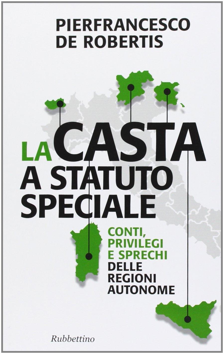 La casta a statuto speciale. Conti, privilegi e sprechi delle regioni autonome