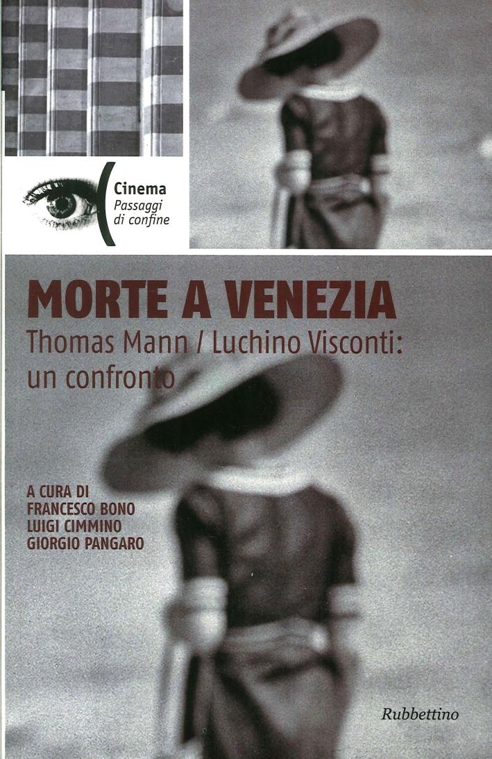 Morte a Venezia. Thomas Mann / Luchino Visconti. Un Confronto