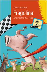 Fragolina. Una maialina da... corsa