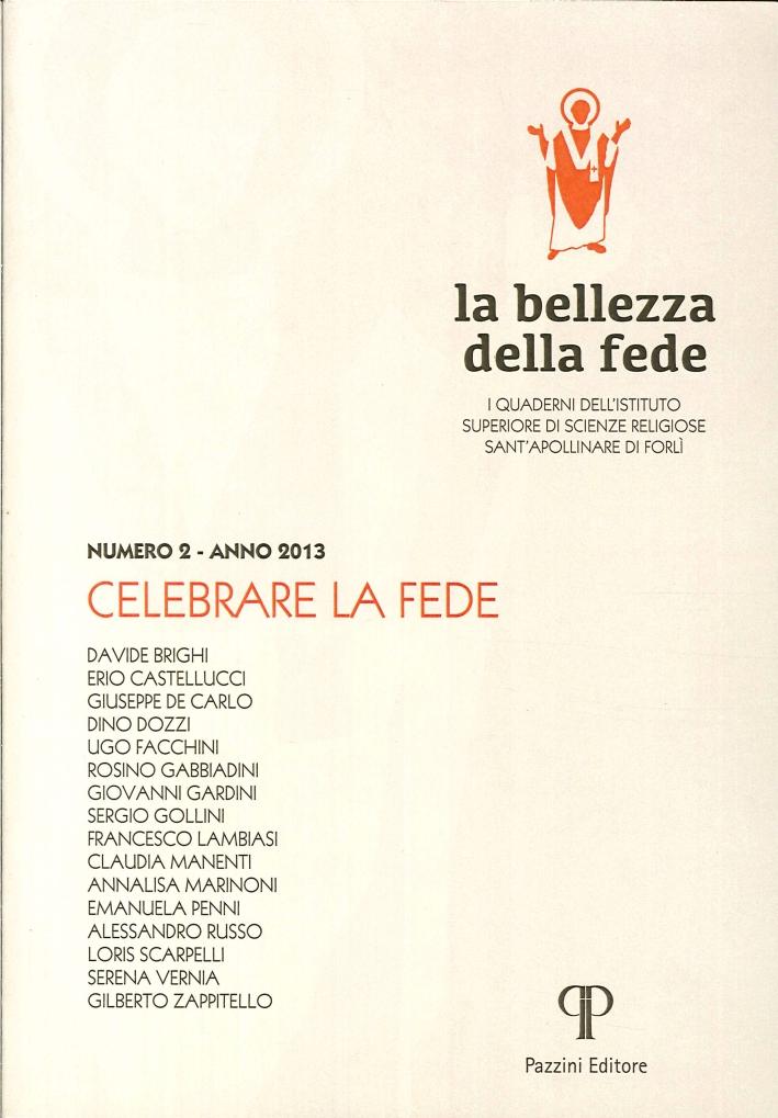 La bellezza della fede. I quaderni dell'Istituto di Scienze Religiose Sant'Apollinare di Forlì 2013. Vol. 2. Celebrare la fede