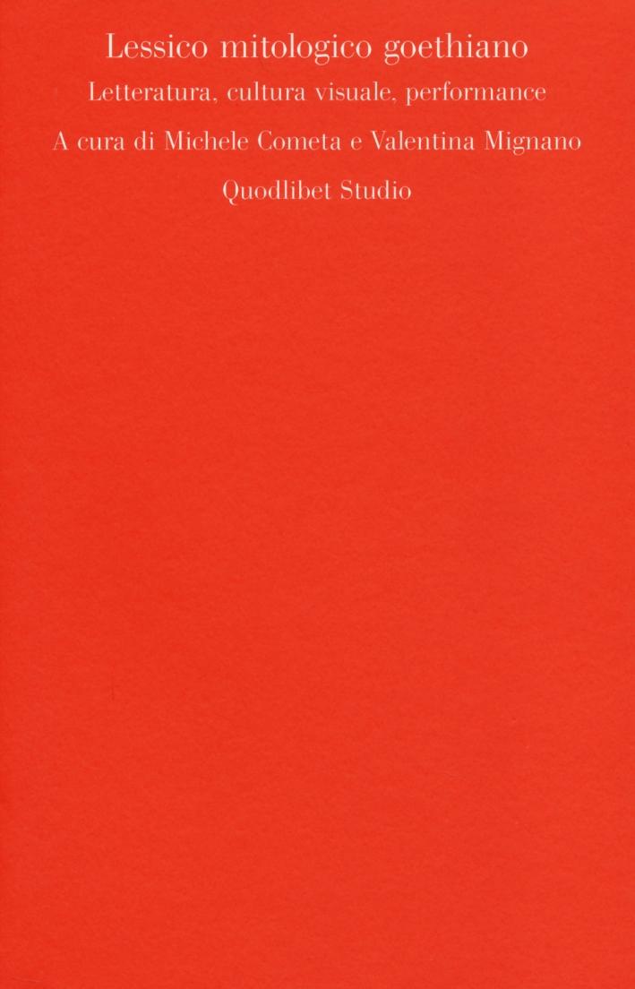 Lessico mitologico goethiano. Letteratura, cultura visuale, performance