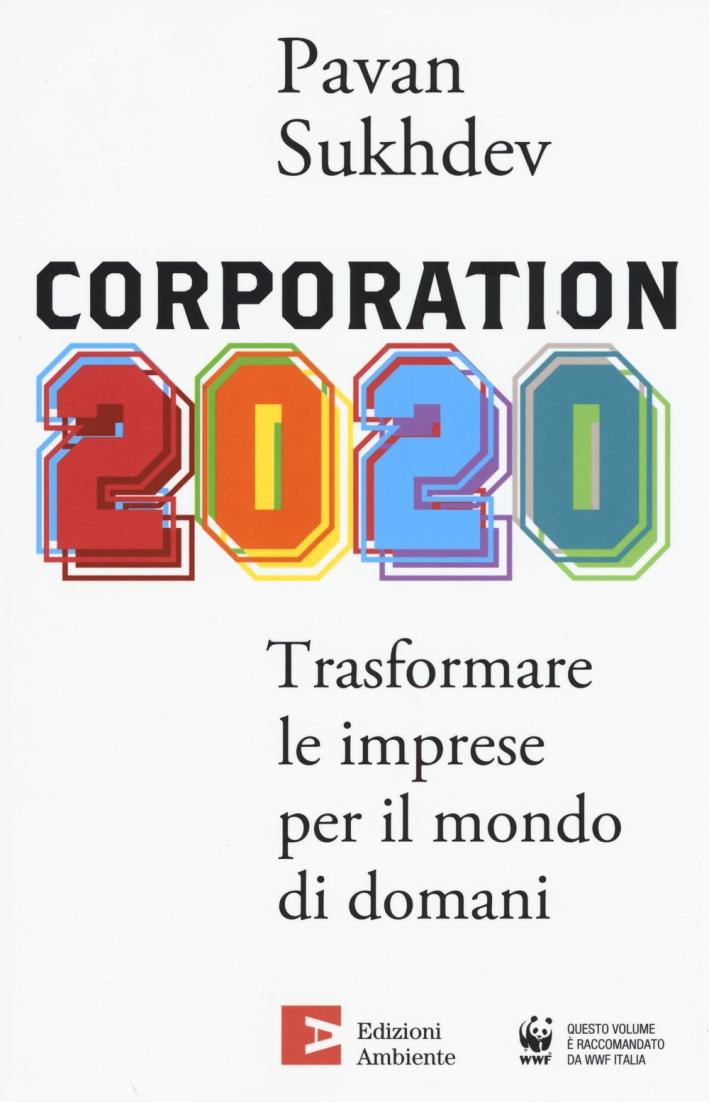 Corporation 2020. Trasformare le imprese per il mondo di domani