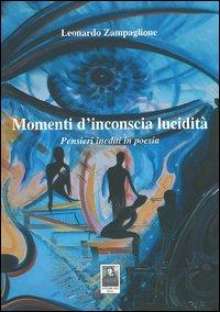 Momenti d'inconscia lucidità. Pensieri inediti in poesia
