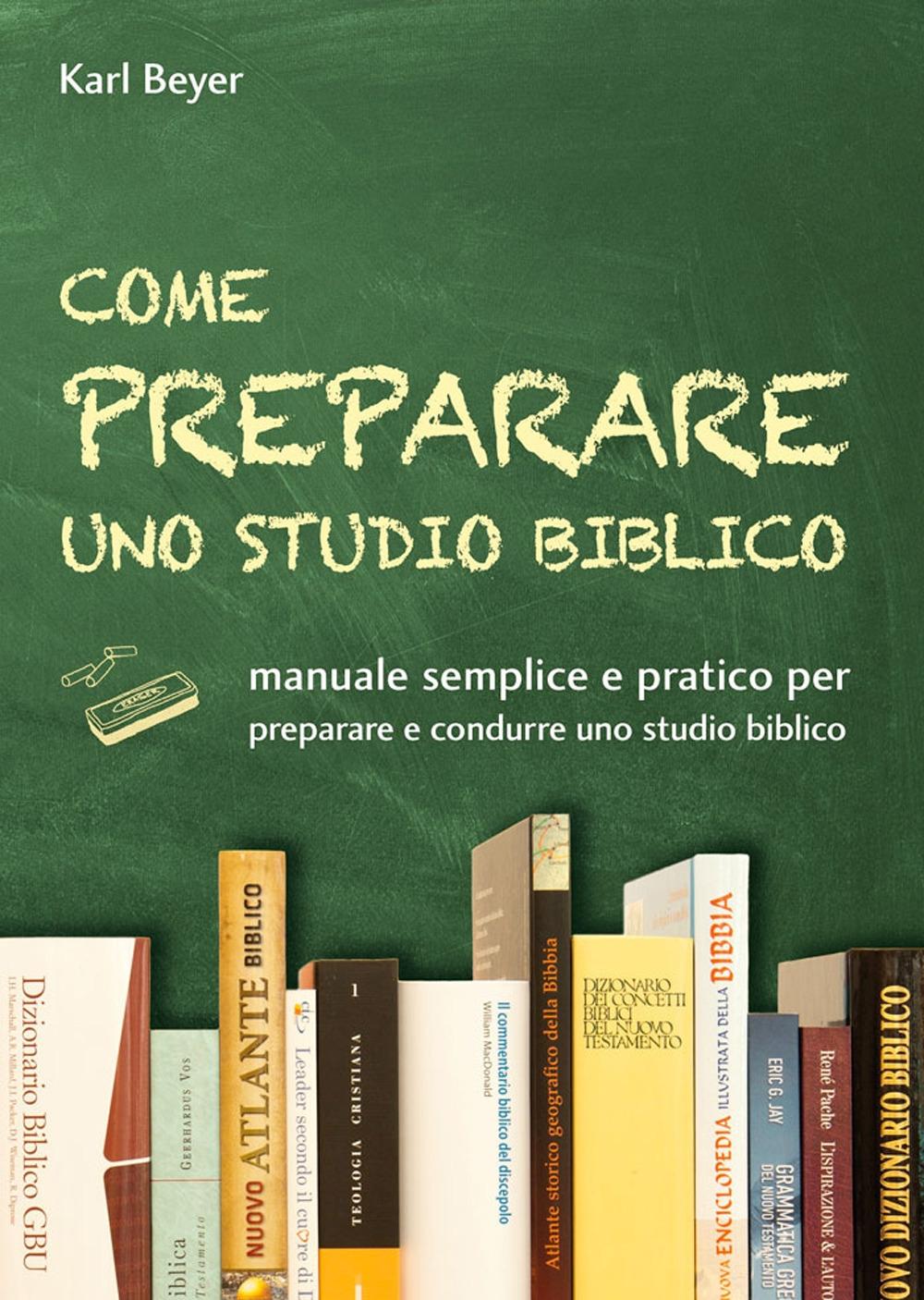 Come preparare uno studio biblico. Manuale semplice e pratico per preparare e condurre uno studio biblico
