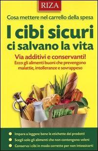 I cibi sicuri ci salvano la vita. Via additivi e conservanti! Ecco gli alimenti buoni che prevengono malattie, intolleranze e sovrappeso