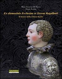 Ex elemosinis ecclesiae et terrae regalbuti. Il tesoro della Chiesa Madre