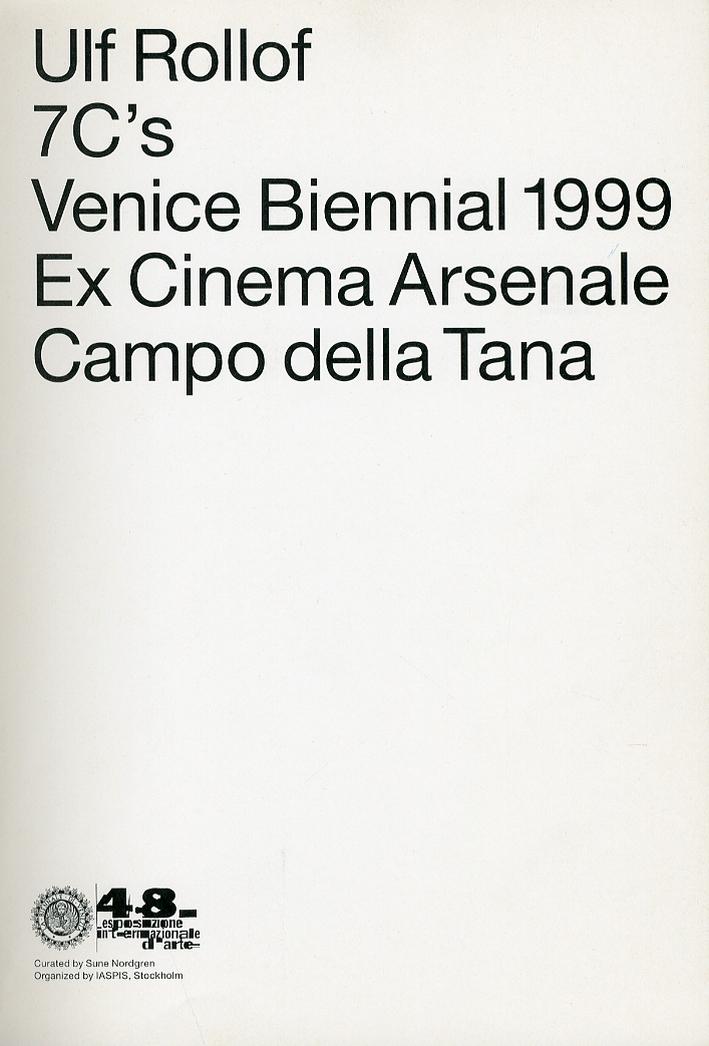 Ulf Rollof. 7C'S. Venice Biennal 1999. Ex Cinema Arsenale. Campo delle Terra