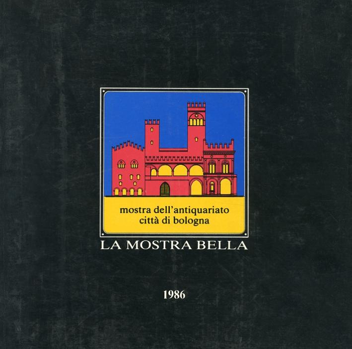 La Mostra Bella. Mostra dell'Antiquariato delle Città di Bologna. 1986