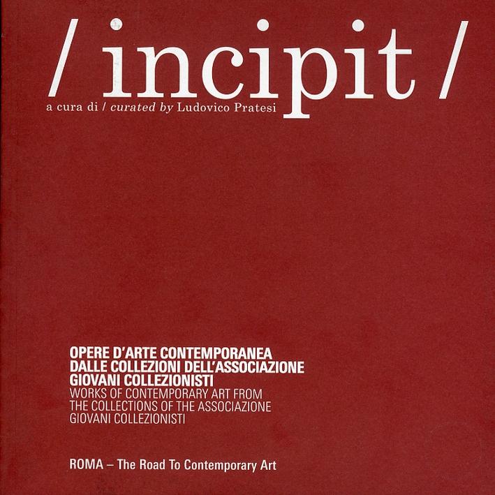 Incipit. Opere d'arte contemporanea dalle collezioni dell'associazione giovani collezionisti