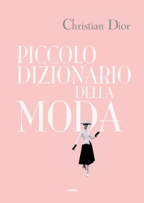 9788867760572 Christian Dior 2013 - Piccolo dizionario della moda ... 25390dfb06bd
