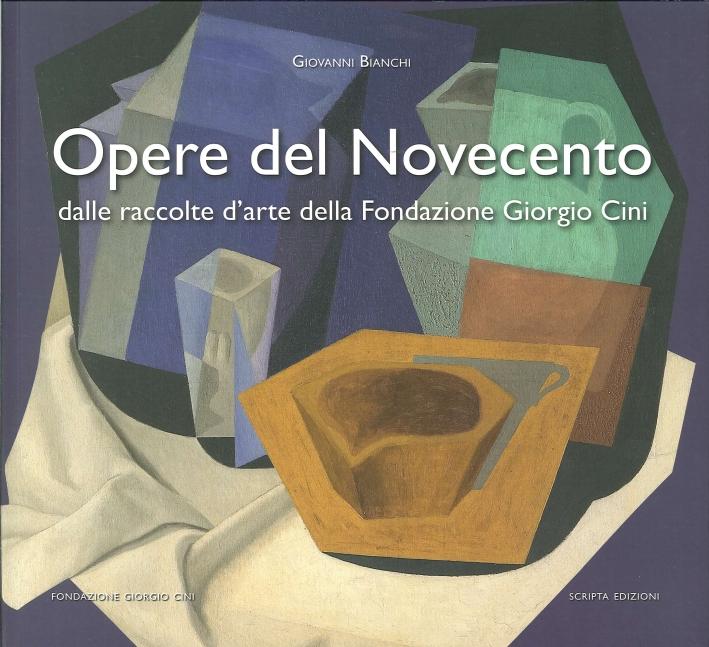 Opere del Novecento. Dalle Raccolte d'Arte delle Fondazione Giorgio Cini di Venezia