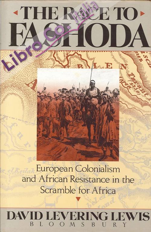 The Race To Fashoda. European Colonialism and African Resistance in the Scramble For Africa