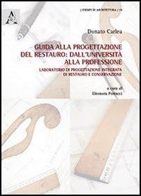 Guida alla progettazione del restauro. Dall'Università alla professione. Laboratorio di progettazione integrata di restauro e conservazione. Con CD-ROM