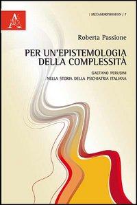 Per un'epistemologia della complessità. Gaetano Perusini nella storia della psichiatria italiana