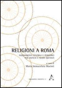Religioni a Roma. Insediamenti centrali e periferici per antichi e nuovi abitanti
