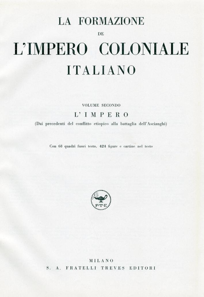 La Formazione De l'Impero Coloniale Italiano.  Volume 2. L'Impero (Dai Precedenti del Conflitto Etiopico alla Battaglia dell'Ascianghi)
