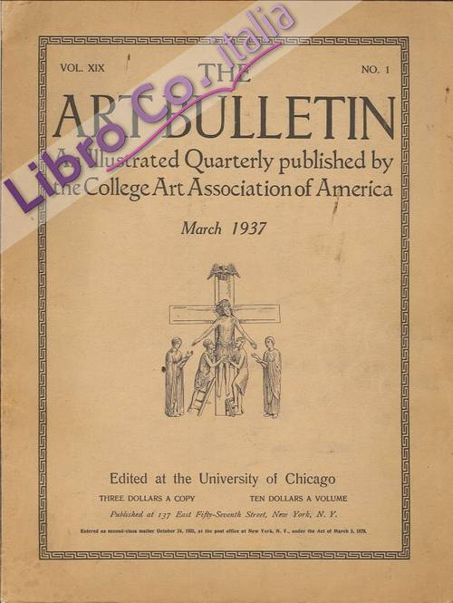 The Art Bullettin. Vol. XIX no.1  An Illustrated Quarterly. Published By the College Art Association Incorporated. 1937. Vol. XIX No.1