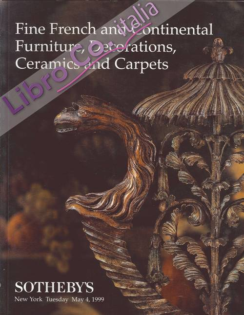 Fine French and Continental Furniture, Decorations, Ceramics and Carpets. New York, Tuesday May 4,1999