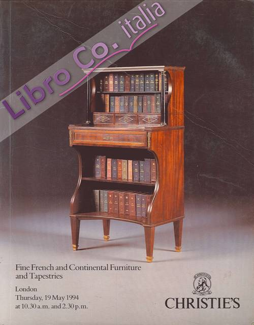 Fine French and Continental Furniture and Tapestries. London, Thursday, 19 May 1994 At 10,30a.m. and 2,30p.m