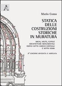 Statica delle costruzioni storiche in muratura. Archi, volte, cupole, architetture monumentali, edifici sotto carichi verticali e sotto sisma