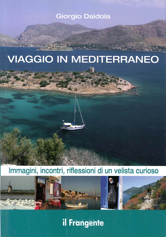 Viaggio in Mediterraneo. Immagini, incontri, riflessioni di un velista curioso