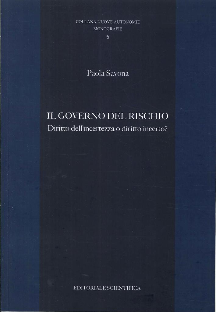 Il Governo del Rischio. Diritto dell'Incertezza o Diritto Incerto?