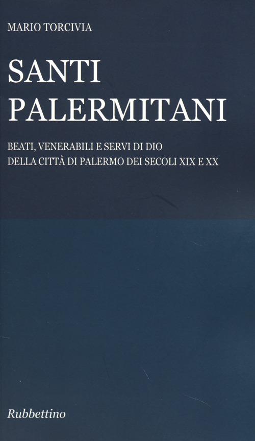 Santi palermitani. Beati, venerabili e servi di Dio della città di Palermo dei secoli XIX e XX