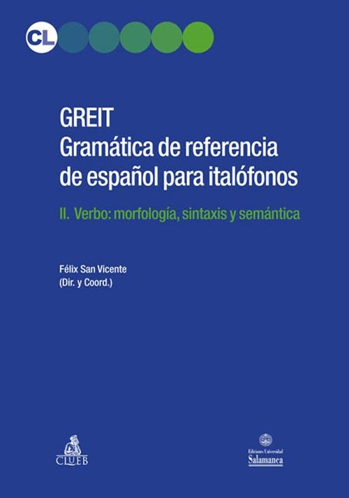 Greit Gramatica De Referencia De Espa Español Para Italófonos. Vol. 2: Verbo: Morfología, Sintaxis Y Semántica