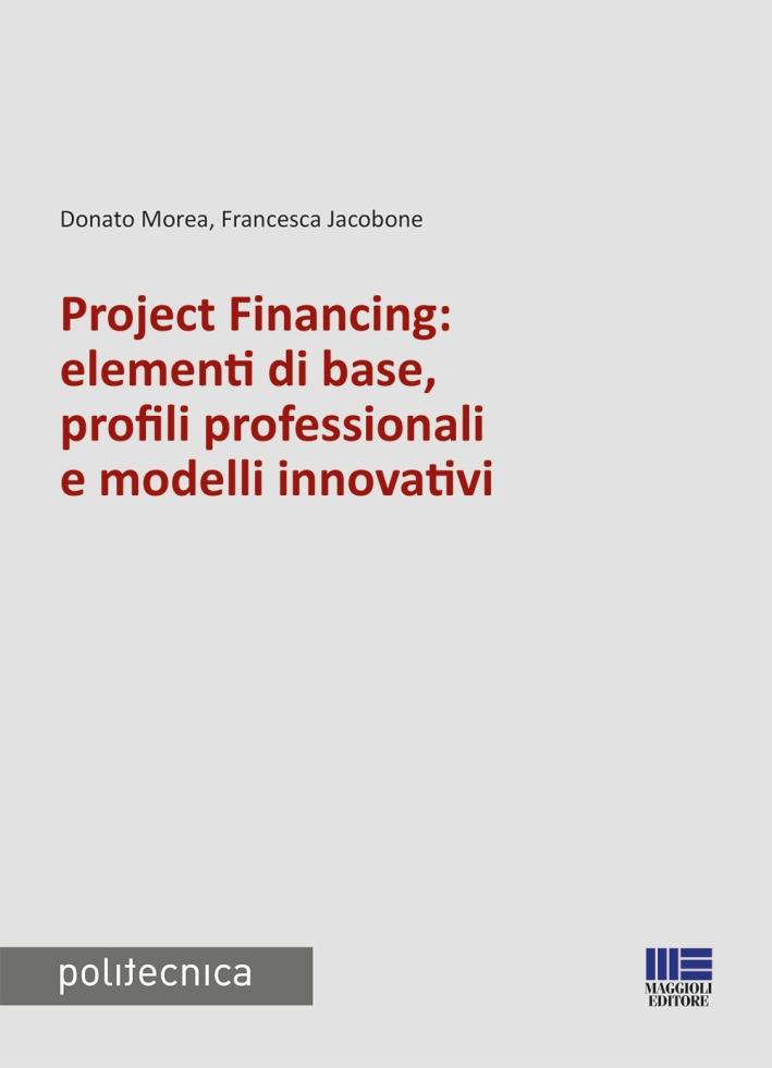 Project financing: elementi di base, profili professionali e modelli innovativi