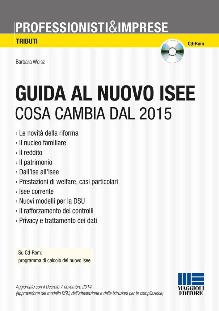 Guida al nuovo ISEE. Cosa cambia dal 2015. Con CD-ROM