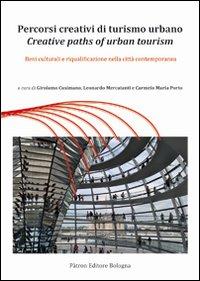 Percorsi creativi di turismo urbano. Beni culturali e riqualificazione nella città contemporanea.