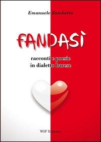 Fandasì. Racconti e poesie in dialetto barese.