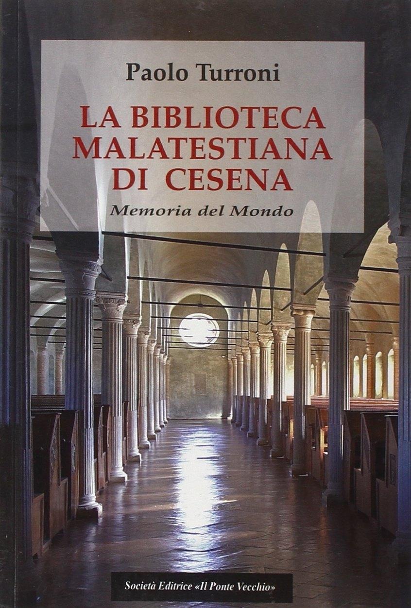 La biblioteca Malatestiana di Cesena. Memoria del mondo.