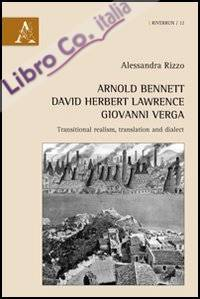 Arnold Bennett, David Herbert Lawrence, Giovanni Verga. Transitional realism, translation and dialect.