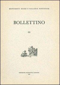 Bollettino dei monumenti musei e gallerie pontificie. Vol. 3.