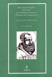 Pier Paolo Vergerio il Giovane. Un polemista attraverso l'Europa del Cinquecento