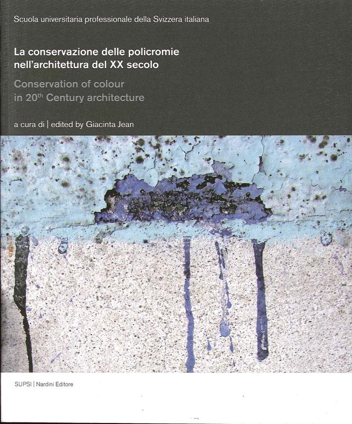 La Conservazione delle Policromie nell'Architettura del XX Secolo. Conservation of Colour in 20th Century Architecture
