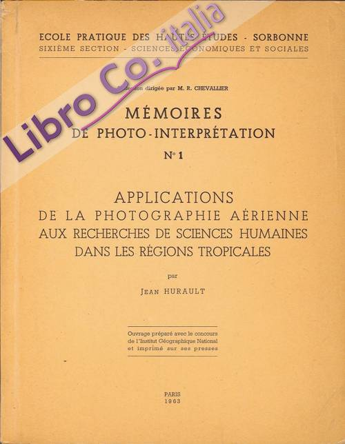 Memoires De Photo-Interpretation. N°1. Applications De la Photographie Aerienne Aux Recherches De Sciences Humaines Dans les Regions Tropicales