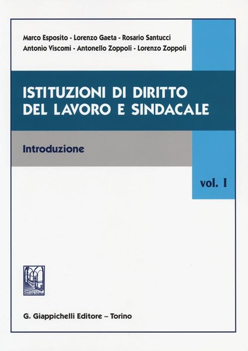 Istituzioni di diritto del lavoro e sindacale. Vol. 1: Introduzione