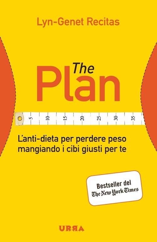 The Plan. L'anti-dieta per perdere peso mangiando i cibi giusti per te