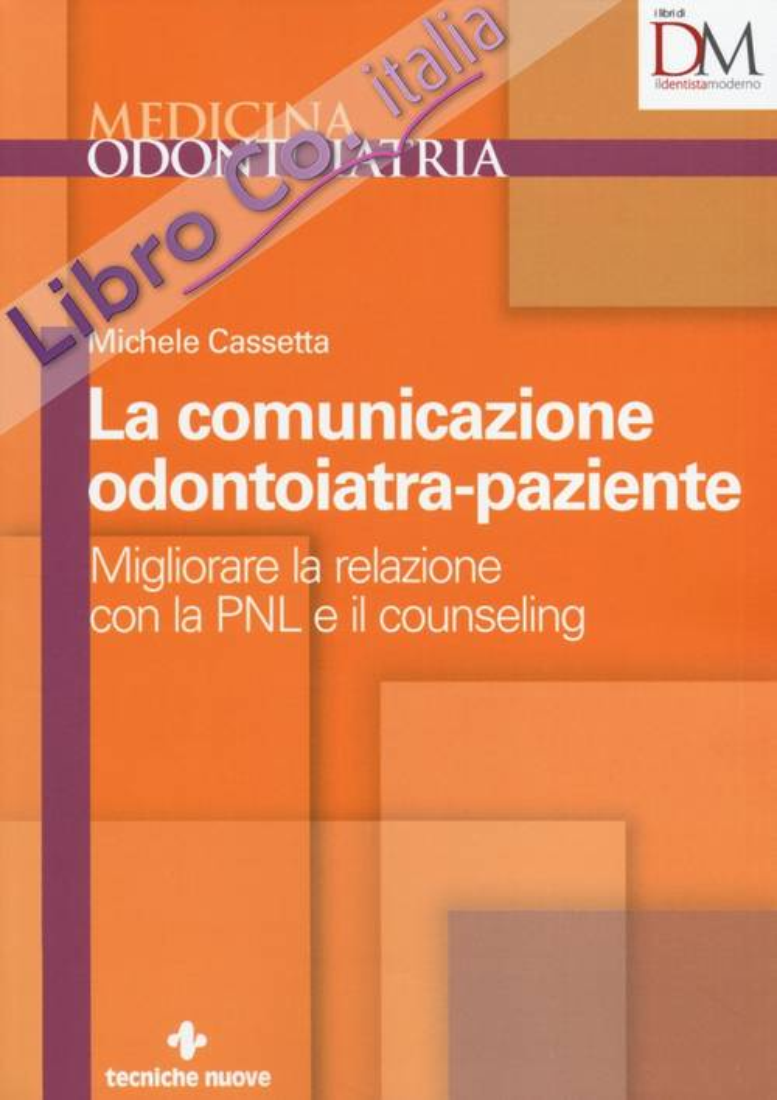 La comunicazione odontoiatra-paziente. Migliorare la relazione con la PNL e il counseling