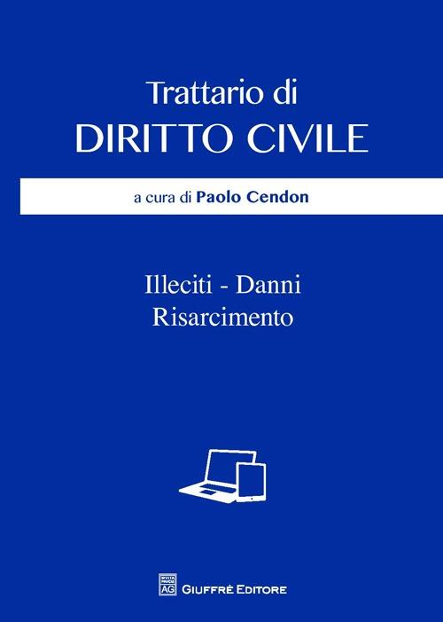 Trattario di diritto civile. Illeciti, danni, risarcimento