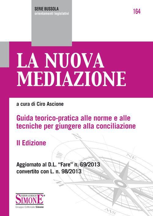La nuova mediazione. Guida teorico-pratica alle norme e alle tecniche per giungere alla conciliazione.
