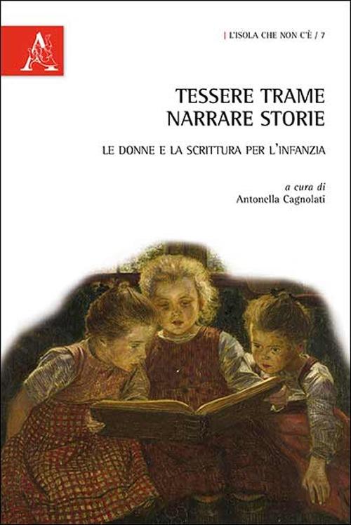 Tessere trame, narrare storie. Le donne e la scrittura per l'infanzia.