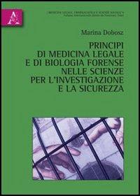 Principi di medicina legale e di biologia forense nelle scienze per l'investigazione e la sicurezza.