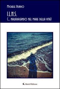 I.L.H.S. (... naufragando nel mare della vita).